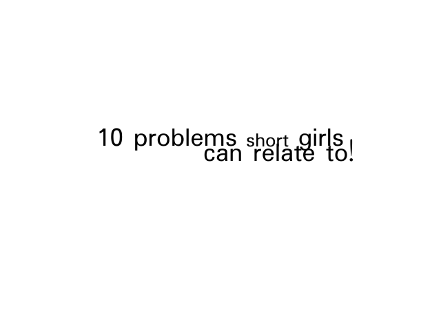 10 Problems Short Girl's Can Relate To!